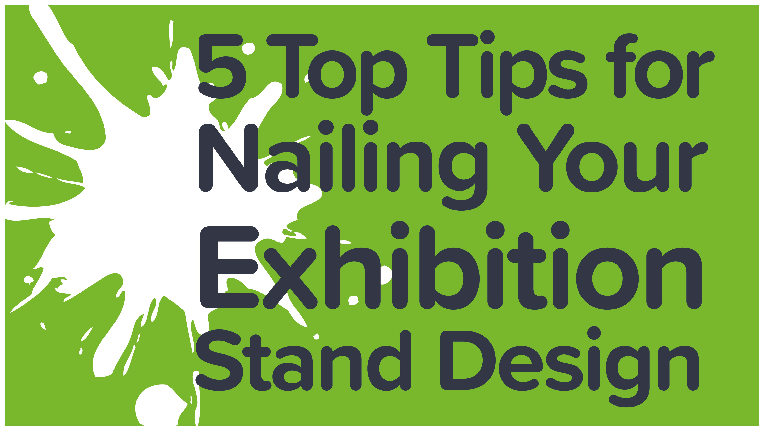Exhibition Stand Advice : Top tips for nailing your exhibition stand design ink